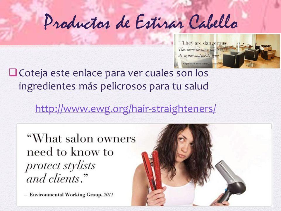 Productos de Estirar Cabello Coteja este enlace para ver cuales son los ingredientes más pelicrosos para tu salud http://www.ewg.org/hair-straightener