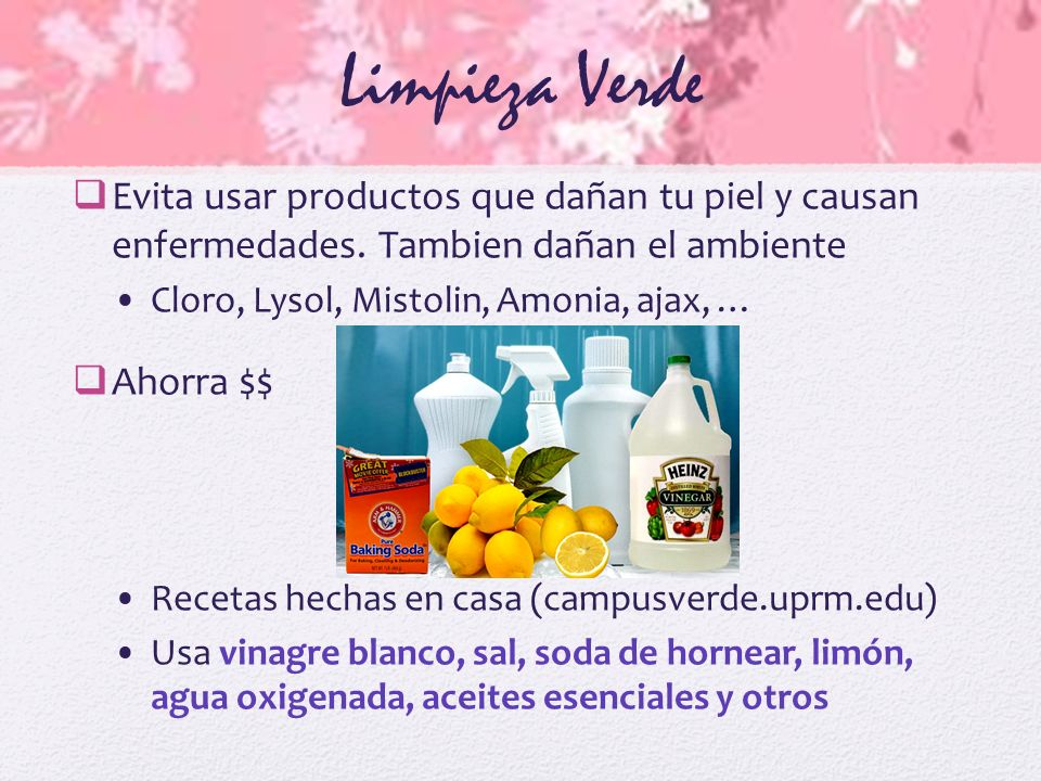 Limpieza Verde Evita usar productos que dañan tu piel y causan enfermedades.