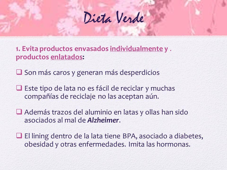 Dieta Verde 1. Evita productos envasados individualmente y. productos enlatados: Son más caros y generan más desperdicios Este tipo de lata no es fáci