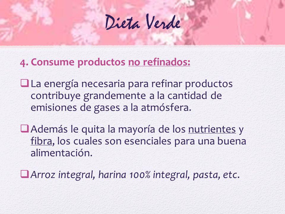Dieta Verde 4. Consume productos no refinados: La energía necesaria para refinar productos contribuye grandemente a la cantidad de emisiones de gases