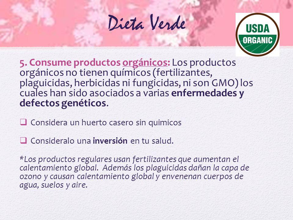 Dieta Verde 5. Consume productos orgánicos: Los productos orgánicos no tienen químicos (fertilizantes, plaguicidas, herbicidas ni fungicidas, ni son G