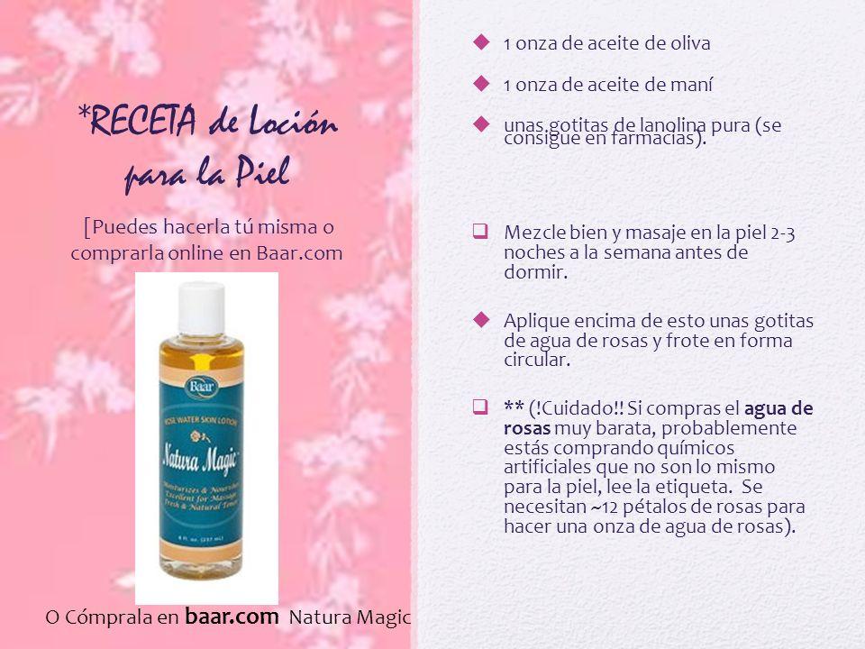 *RECETA de Loción para la Piel 1 onza de aceite de oliva 1 onza de aceite de maní unas gotitas de lanolina pura (se consigue en farmacias). Mezcle bie