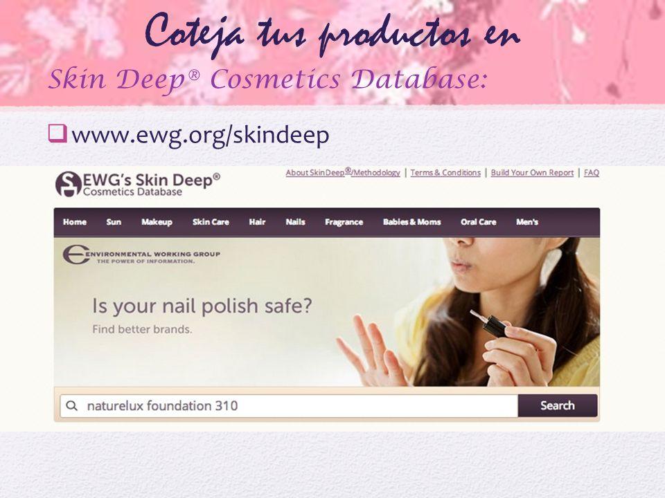Coteja tus productos en Skin Deep® Cosmetics Database: www.ewg.org/skindeep