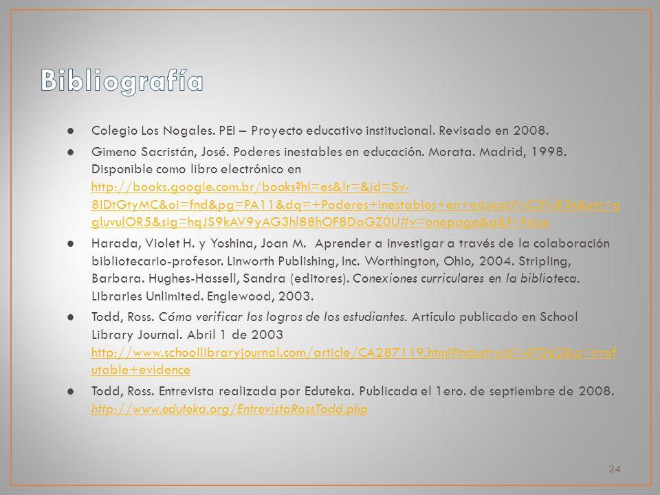 24 Colegio Los Nogales. PEI – Proyecto educativo institucional. Revisado en 2008. Gimeno Sacristán, José. Poderes inestables en educación. Morata. Mad