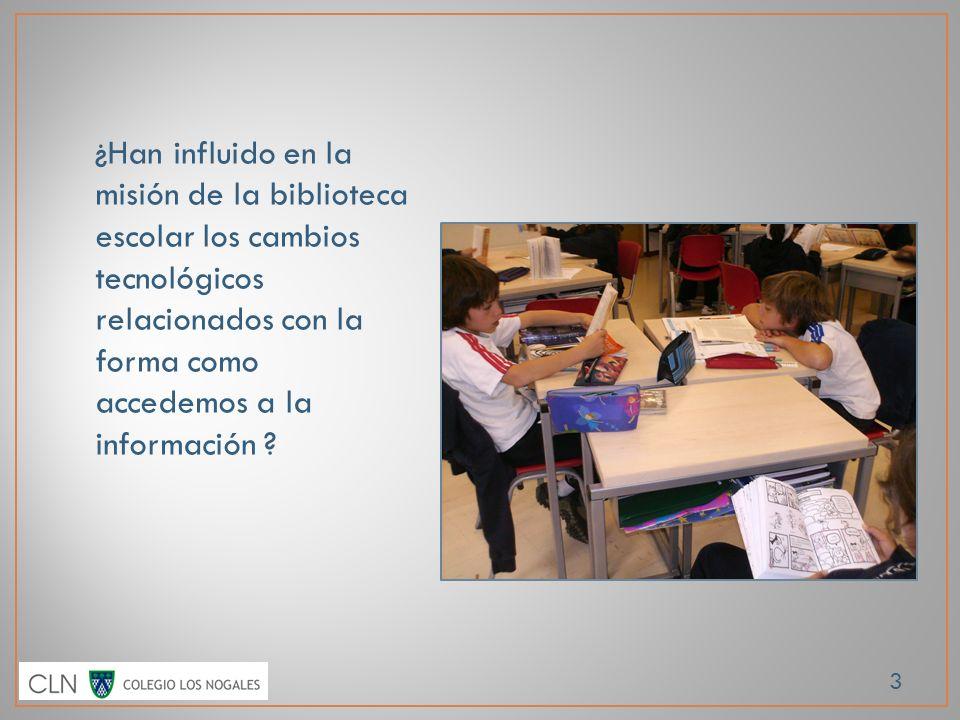¿Han influido en la misión de la biblioteca escolar los cambios tecnológicos relacionados con la forma como accedemos a la información ? 3