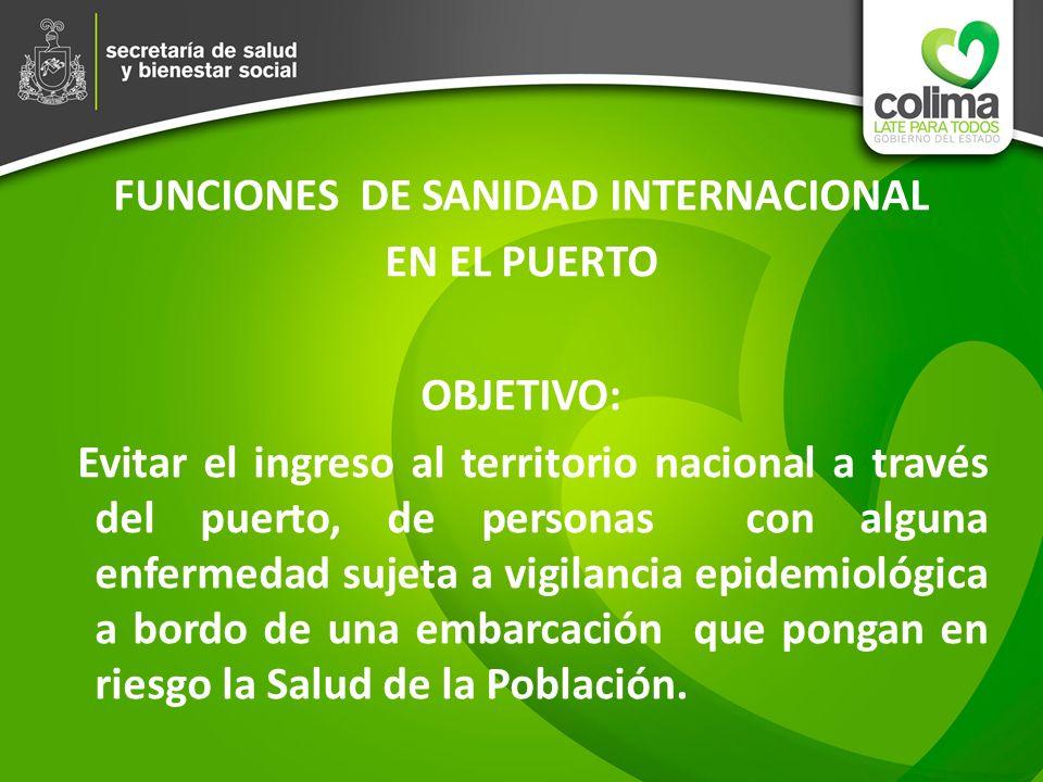 FUNCIONES DE SANIDAD INTERNACIONAL EN EL PUERTO OBJETIVO: Evitar el ingreso al territorio nacional a través del puerto, de personas con alguna enferme