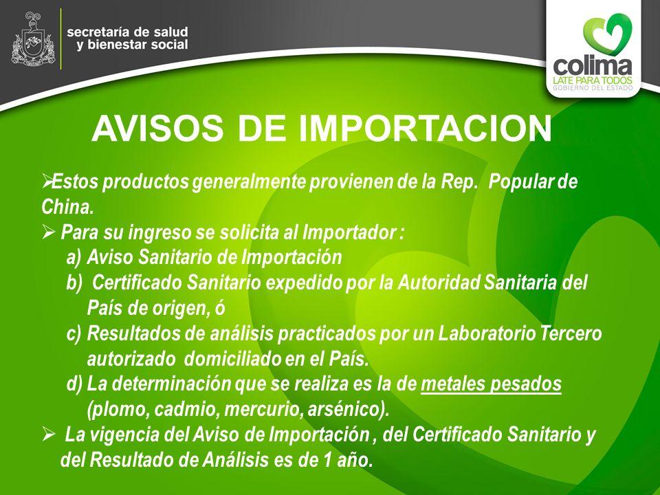AVISOS DE IMPORTACION Estos productos generalmente provienen de la Rep. Popular de China. Para su ingreso se solicita al Importador : a)Aviso Sanitari