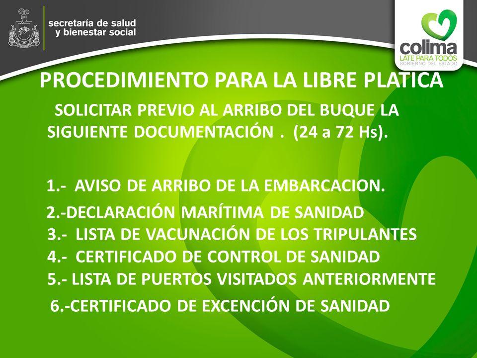 PROCEDIMIENTO PARA LA LIBRE PLATICA SOLICITAR PREVIO AL ARRIBO DEL BUQUE LA SIGUIENTE DOCUMENTACIÓN. (24 a 72 Hs). 1.- AVISO DE ARRIBO DE LA EMBARCACI
