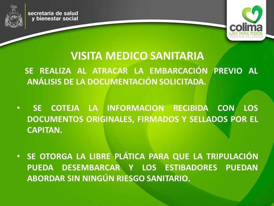 VISITA MEDICO SANITARIA SE REALIZA AL ATRACAR LA EMBARCACIÓN PREVIO AL ANÁLISIS DE LA DOCUMENTACIÓN SOLICITADA. SE COTEJA LA INFORMACION RECIBIDA CON