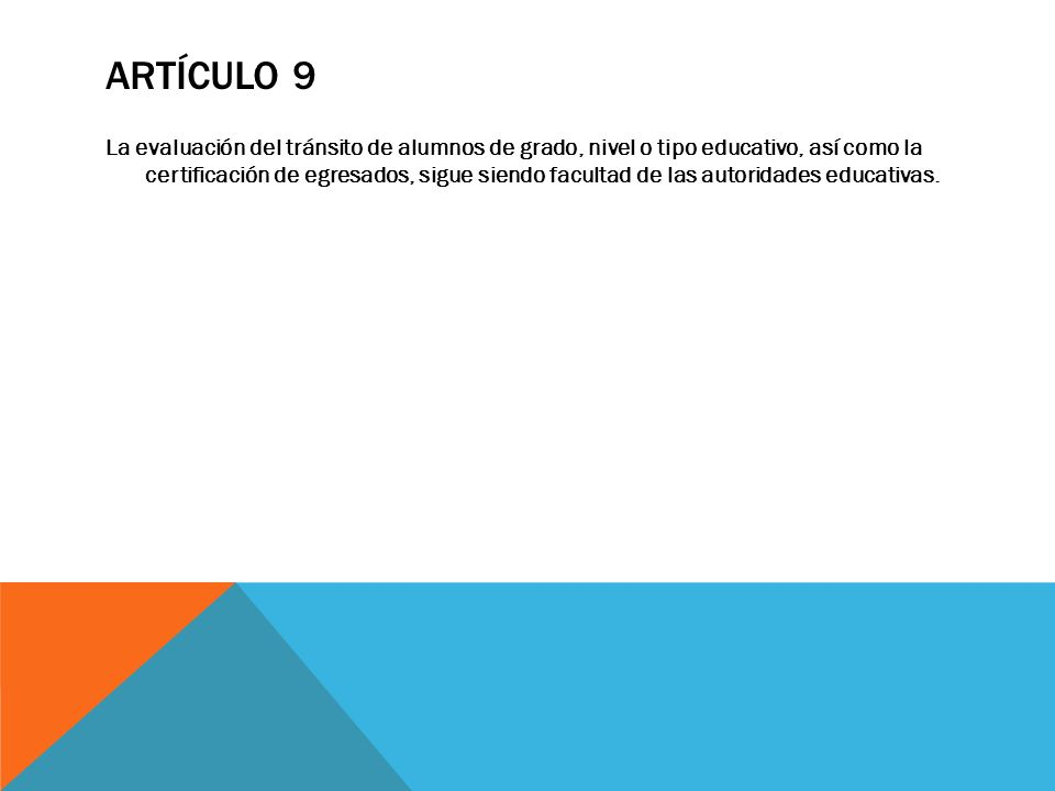 ARTÍCULO 9 La evaluación del tránsito de alumnos de grado, nivel o tipo educativo, así como la certificación de egresados, sigue siendo facultad de la
