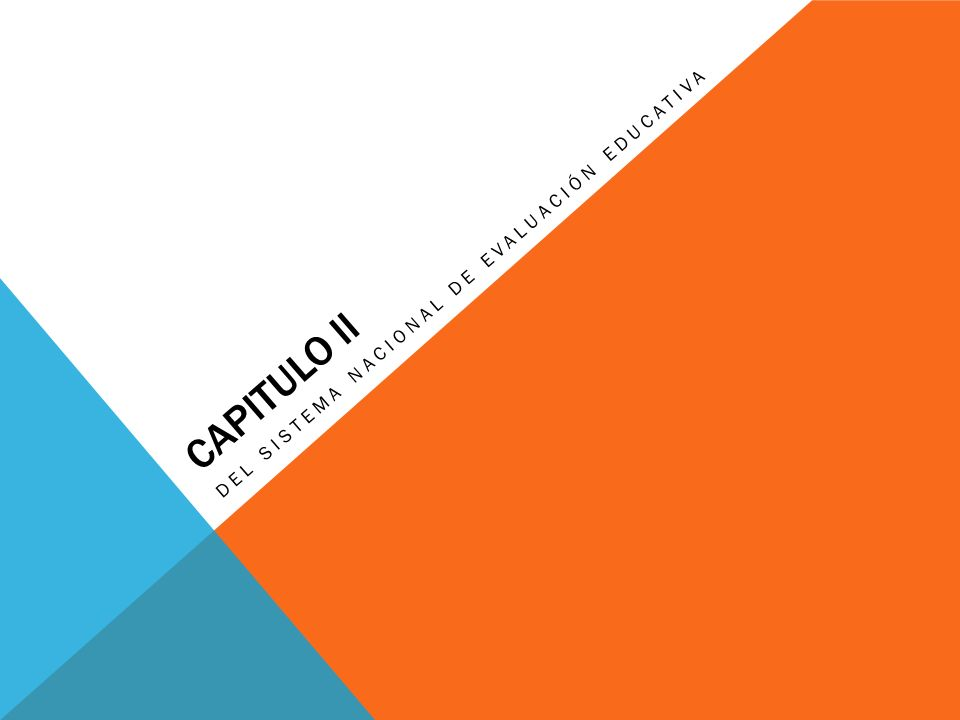 CAPITULO II DEL SISTEMA NACIONAL DE EVALUACIÓN EDUCATIVA