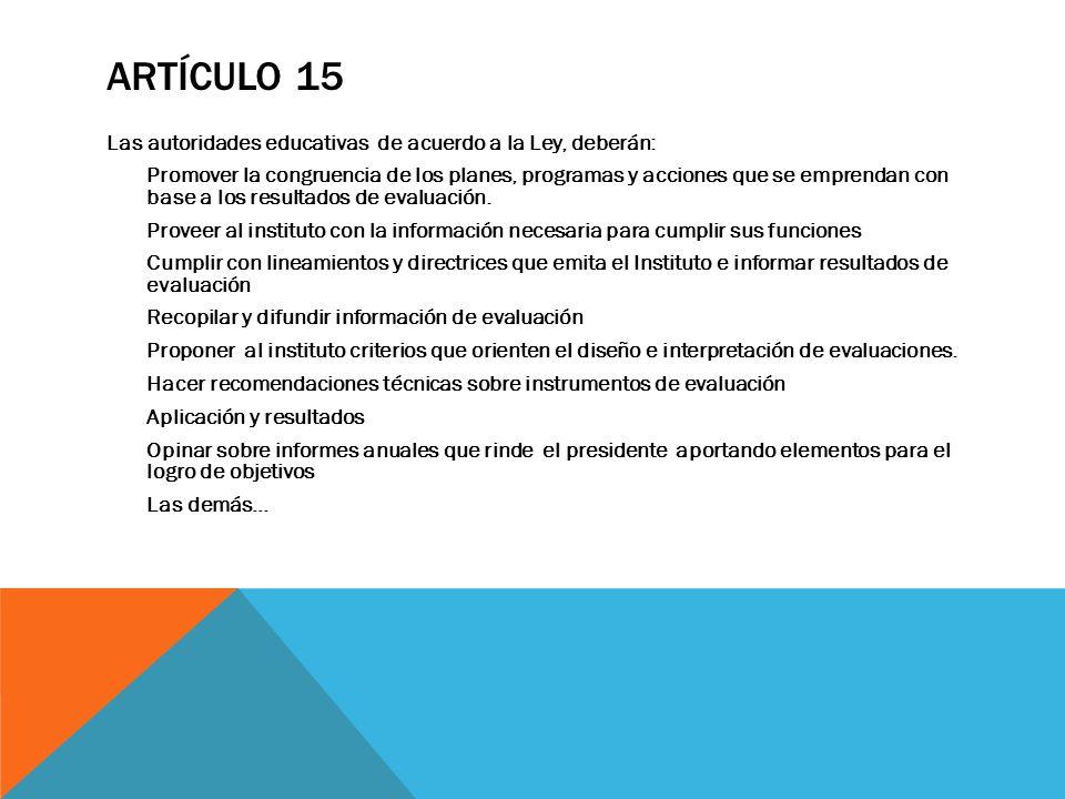 ARTÍCULO 15 Las autoridades educativas de acuerdo a la Ley, deberán: Promover la congruencia de los planes, programas y acciones que se emprendan con