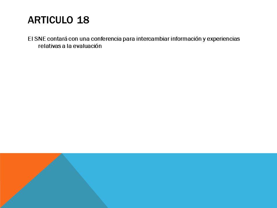 ARTICULO 18 El SNE contará con una conferencia para intercambiar información y experiencias relativas a la evaluación