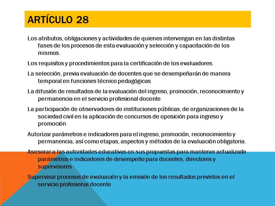 ARTÍCULO 28 Los atributos, obligaciones y actividades de quienes intervengan en las distintas fases de los procesos de esta evaluación y selección y c