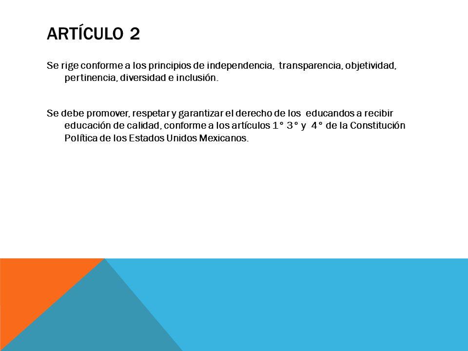ARTÍCULO 2 Se rige conforme a los principios de independencia, transparencia, objetividad, pertinencia, diversidad e inclusión. Se debe promover, resp
