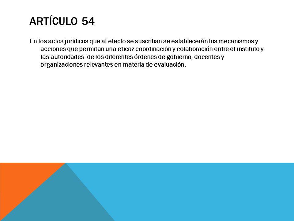 ARTÍCULO 54 En los actos jurídicos que al efecto se suscriban se establecerán los mecanismos y acciones que permitan una eficaz coordinación y colabor