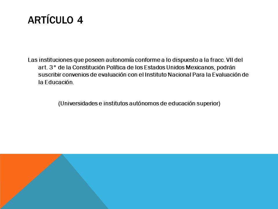ARTÍCULO 4 Las instituciones que poseen autonomía conforme a lo dispuesto a la fracc. VII del art. 3° de la Constitución Política de los Estados Unido