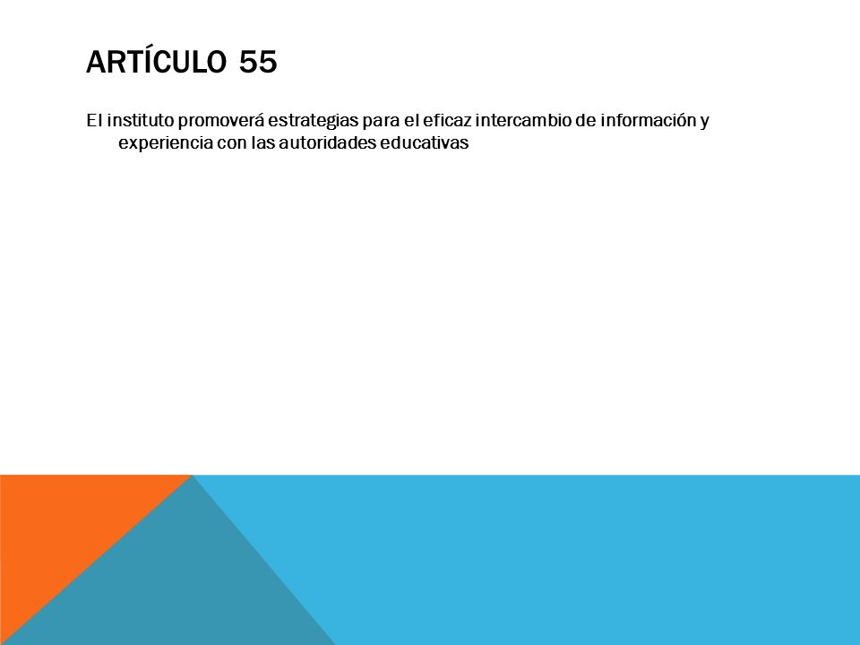 ARTÍCULO 55 El instituto promoverá estrategias para el eficaz intercambio de información y experiencia con las autoridades educativas