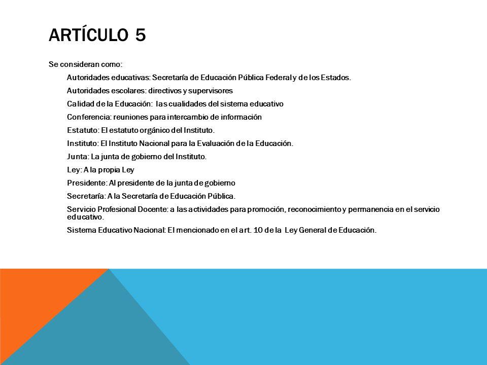 ARTÍCULO 5 Se consideran como: Autoridades educativas: Secretaría de Educación Pública Federal y de los Estados. Autoridades escolares: directivos y s