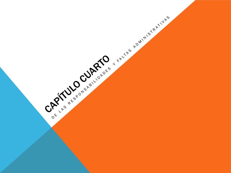 CAPÍTULO CUARTO DE LAS RESPONSABILIDADES Y FALTAS ADMINISTRATIVAS