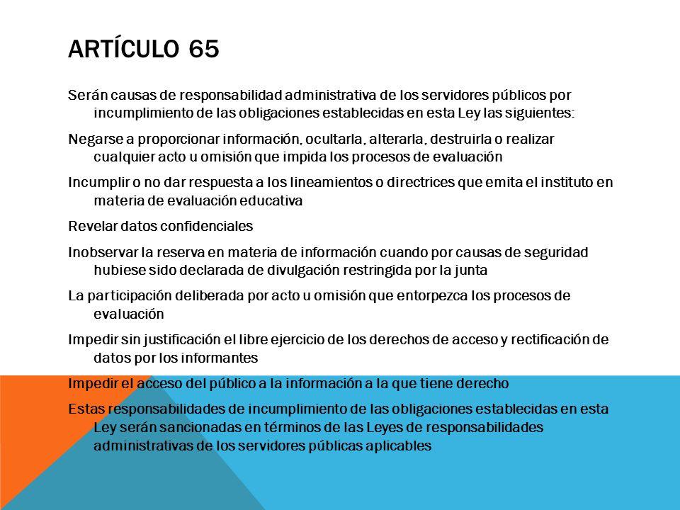 ARTÍCULO 65 Serán causas de responsabilidad administrativa de los servidores públicos por incumplimiento de las obligaciones establecidas en esta Ley