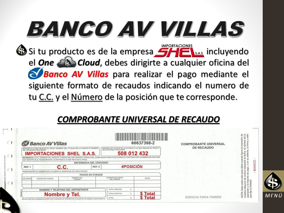 Si tu producto es de la empresa incluyendo el One Cloud, debes dirigirte a cualquier oficina del Banco AV Villas para realizar el pago mediante el siguiente formato de recaudos indicando el numero de tu C.C.