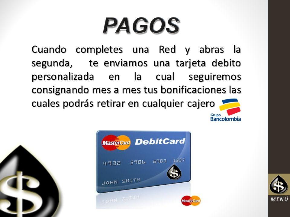 Cuando completes una Red y abras la segunda, te enviamos una tarjeta debito personalizada en la cual seguiremos consignando mes a mes tus bonificaciones las cuales podrás retirar en cualquier cajero