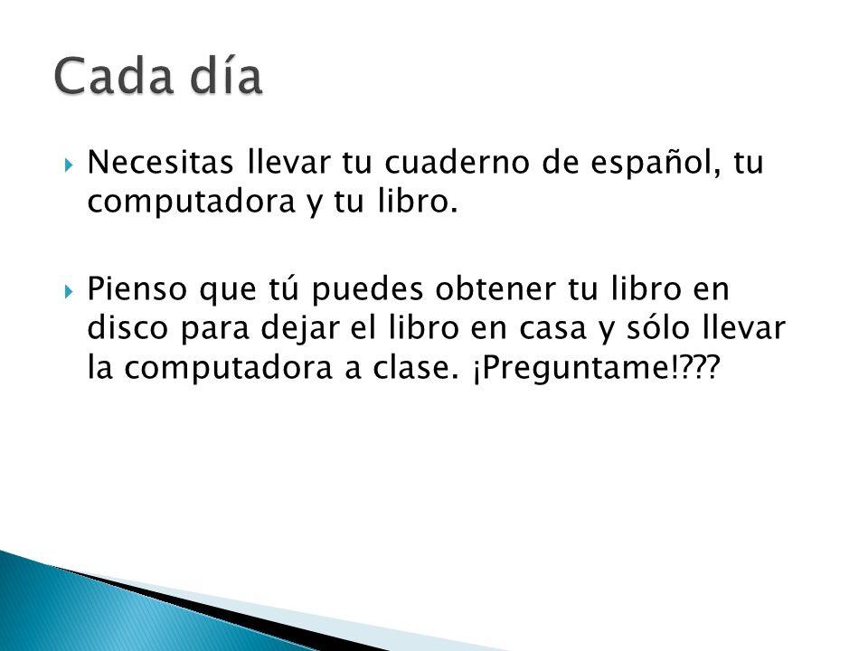 Necesitas llevar tu cuaderno de español, tu computadora y tu libro.