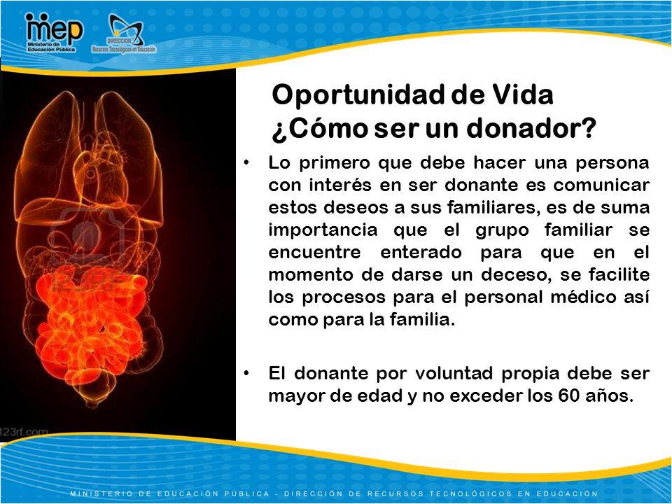 Oportunidad de Vida ¿Cómo ser un donador? Lo primero que debe hacer una persona con interés en ser donante es comunicar estos deseos a sus familiares,