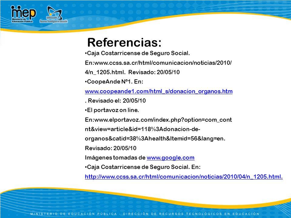 Referencias: Caja Costarricense de Seguro Social. En:www.ccss.sa.cr/html/comunicacion/noticias/2010/ 4/n_1205.html. Revisado: 20/05/10 CoopeAnde Nº1.