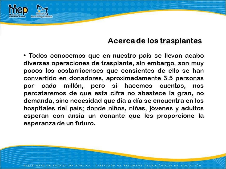 Acerca de los trasplantes Todos conocemos que en nuestro país se llevan acabo diversas operaciones de trasplante, sin embargo, son muy pocos los costa