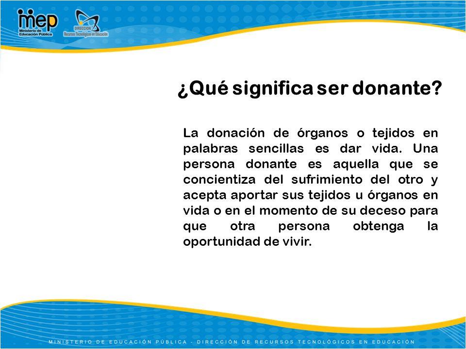 ¿Qué significa ser donante? La donación de órganos o tejidos en palabras sencillas es dar vida. Una persona donante es aquella que se concientiza del