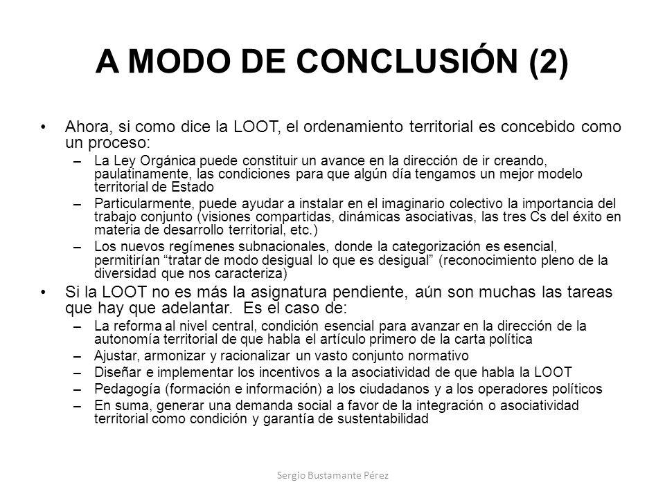 A MODO DE CONCLUSIÓN (2) Ahora, si como dice la LOOT, el ordenamiento territorial es concebido como un proceso: –La Ley Orgánica puede constituir un a