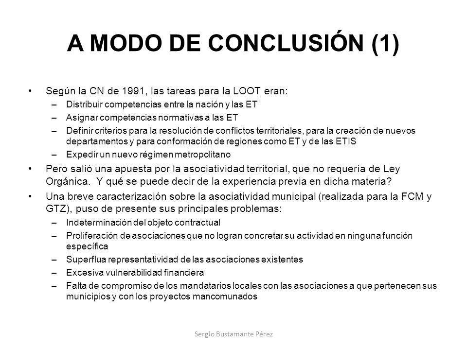 A MODO DE CONCLUSIÓN (1) Según la CN de 1991, las tareas para la LOOT eran: –Distribuir competencias entre la nación y las ET –Asignar competencias no