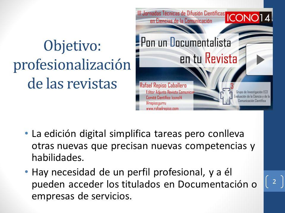 Objetivo: profesionalización de las revistas La edición digital simplifica tareas pero conlleva otras nuevas que precisan nuevas competencias y habilidades.