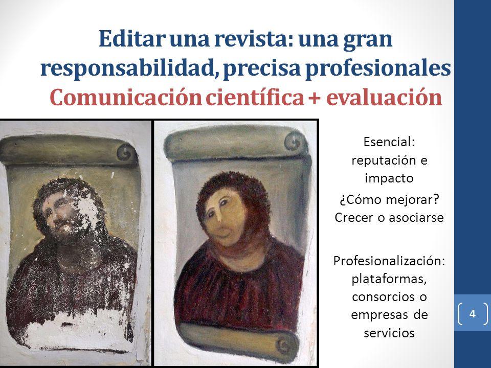 Editar una revista: una gran responsabilidad, precisa profesionales Comunicación científica + evaluación Esencial: reputación e impacto ¿Cómo mejorar.