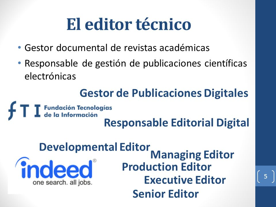 El editor técnico Gestor documental de revistas académicas Responsable de gestión de publicaciones científicas electrónicas 5 Developmental Editor Gestor de Publicaciones Digitales Production Editor Executive Editor Senior Editor Managing Editor Responsable Editorial Digital