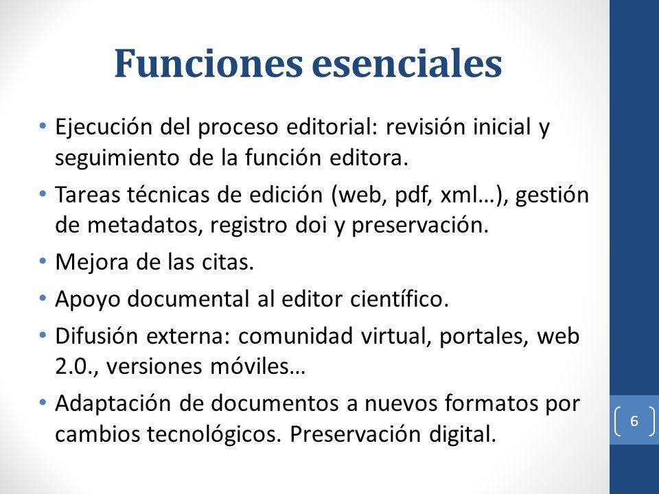 Funciones esenciales Ejecución del proceso editorial: revisión inicial y seguimiento de la función editora. Tareas técnicas de edición (web, pdf, xml…