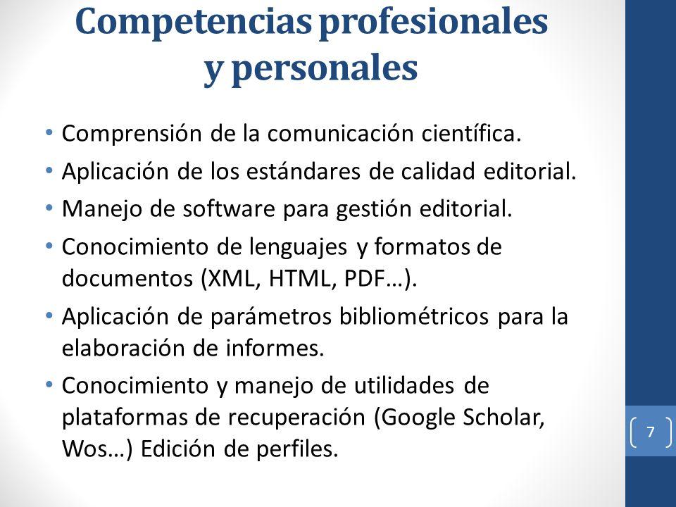Competencias profesionales y personales Comprensión de la comunicación científica. Aplicación de los estándares de calidad editorial. Manejo de softwa