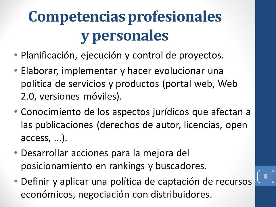 Competencias profesionales y personales Planificación, ejecución y control de proyectos. Elaborar, implementar y hacer evolucionar una política de ser