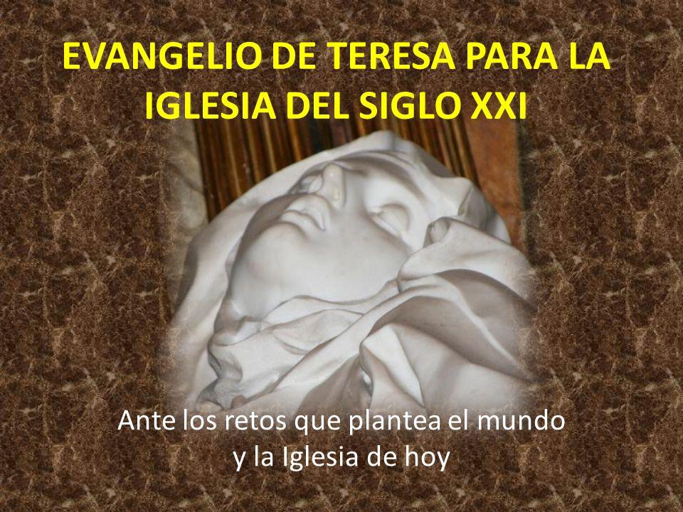EVANGELIO DE TERESA PARA LA IGLESIA DEL SIGLO XXI Ante los retos que plantea el mundo y la Iglesia de hoy