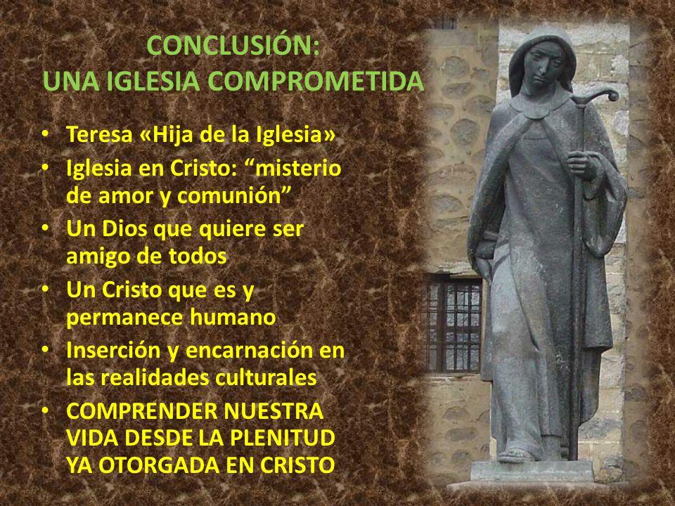 CONCLUSIÓN: UNA IGLESIA COMPROMETIDA Teresa «Hija de la Iglesia» Iglesia en Cristo: misterio de amor y comunión Un Dios que quiere ser amigo de todos