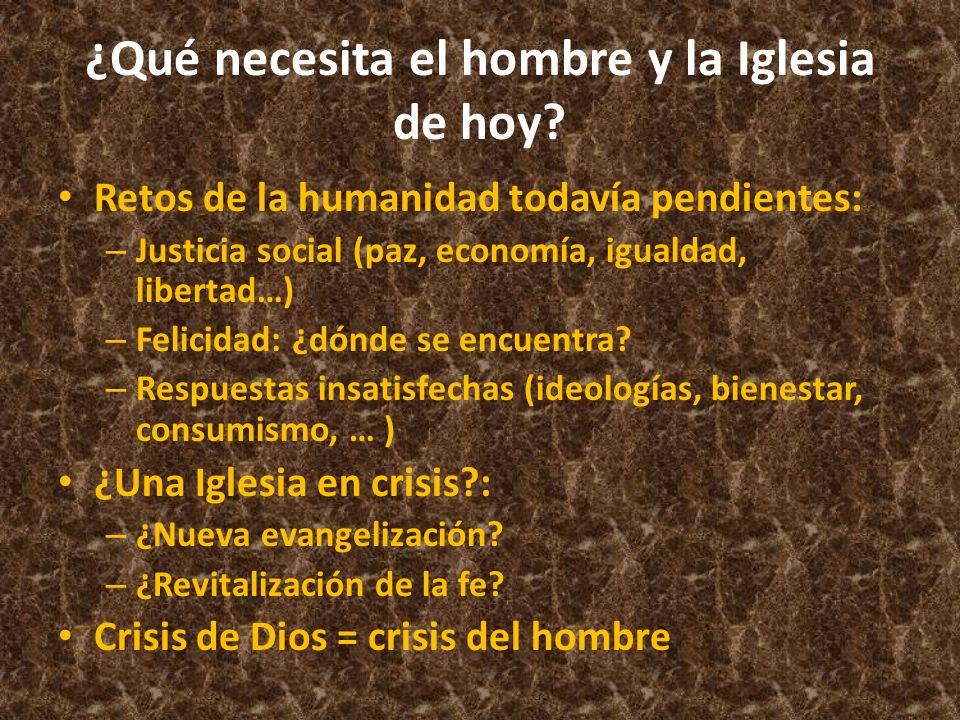 ¿Qué necesita el hombre y la Iglesia de hoy? Retos de la humanidad todavía pendientes: – Justicia social (paz, economía, igualdad, libertad…) – Felici