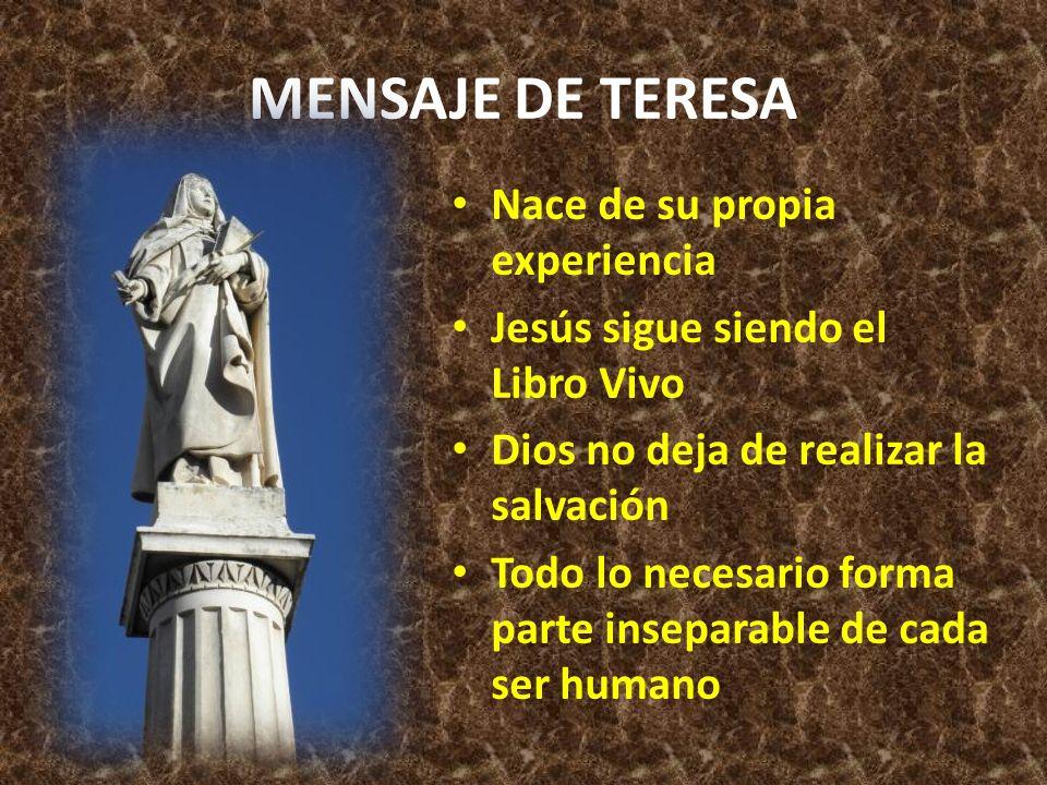MENSAJE DE TERESA Nace de su propia experiencia Jesús sigue siendo el Libro Vivo Dios no deja de realizar la salvación Todo lo necesario forma parte i