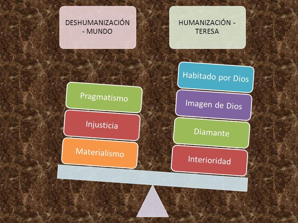 DESHUMANIZACIÓN - MUNDO HUMANIZACIÓN - TERESA InterioridadDiamanteImagen de DiosHabitado por DiosMaterialismoInjusticiaPragmatismo