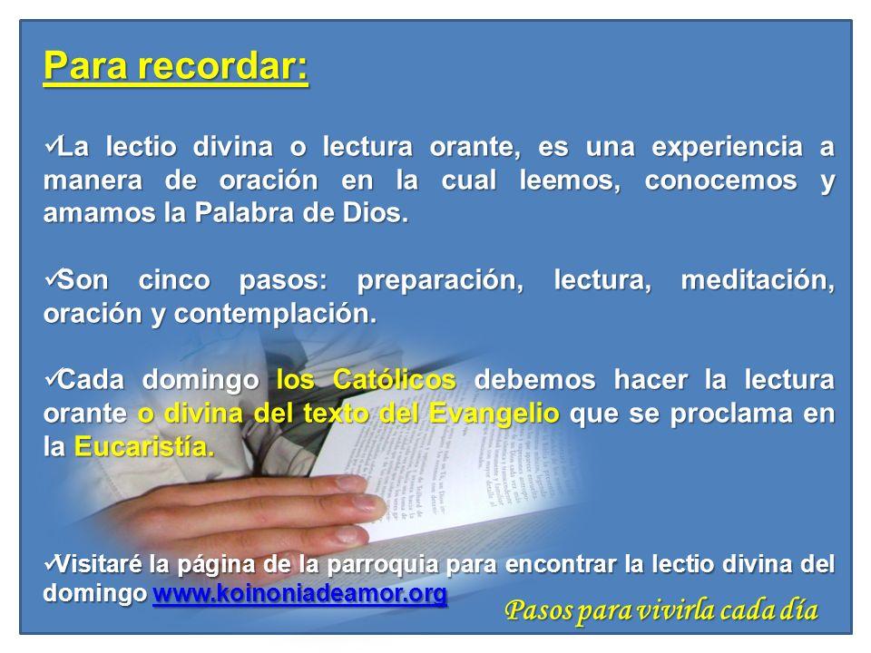 Pasos para vivirla cada día Para recordar: La lectio divina o lectura orante, es una experiencia a manera de oración en la cual leemos, conocemos y am
