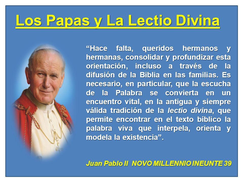 Los Papas y La Lectio Divina Hace falta, queridos hermanos y hermanas, consolidar y profundizar esta orientación, incluso a través de la difusión de l
