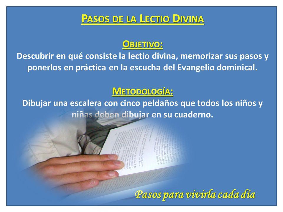 P ASOS DE LA L ECTIO D IVINA O BJETIVO : M ETODOLOGÍA : P ASOS DE LA L ECTIO D IVINA O BJETIVO : Descubrir en qué consiste la lectio divina, memorizar