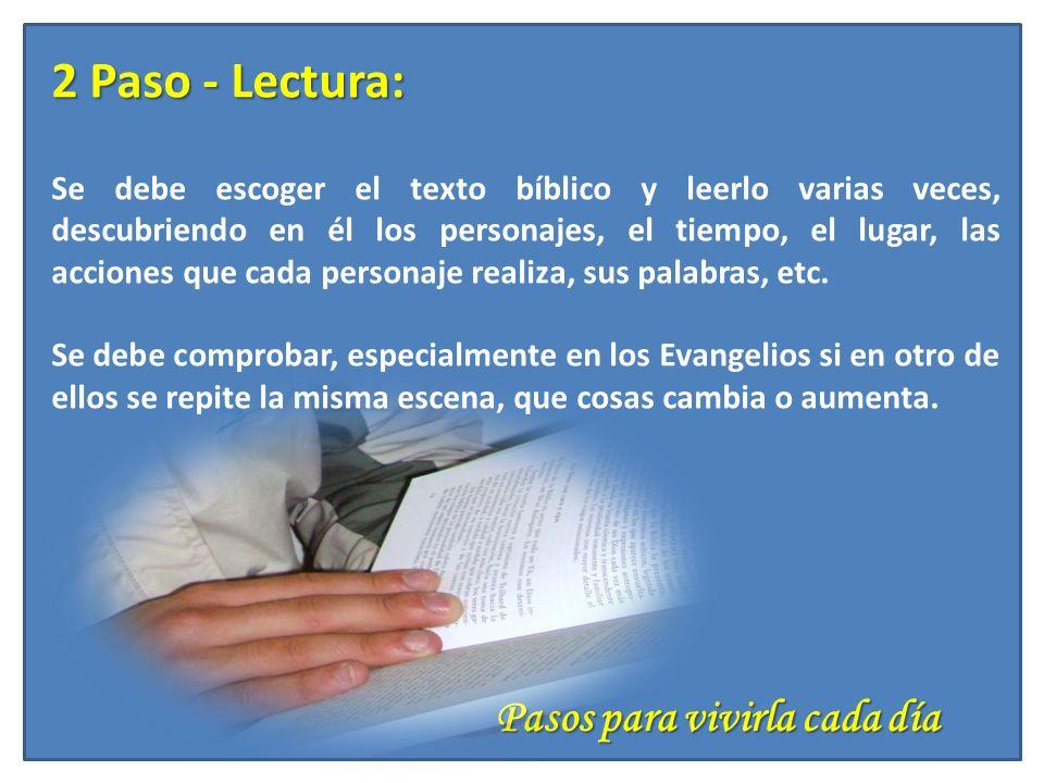 Pasos para vivirla cada día 2 Paso - Lectura: Se debe escoger el texto bíblico y leerlo varias veces, descubriendo en él los personajes, el tiempo, el