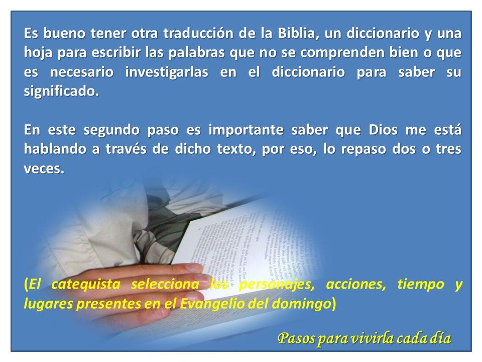Pasos para vivirla cada día Es bueno tener otra traducción de la Biblia, un diccionario y una hoja para escribir las palabras que no se comprenden bie
